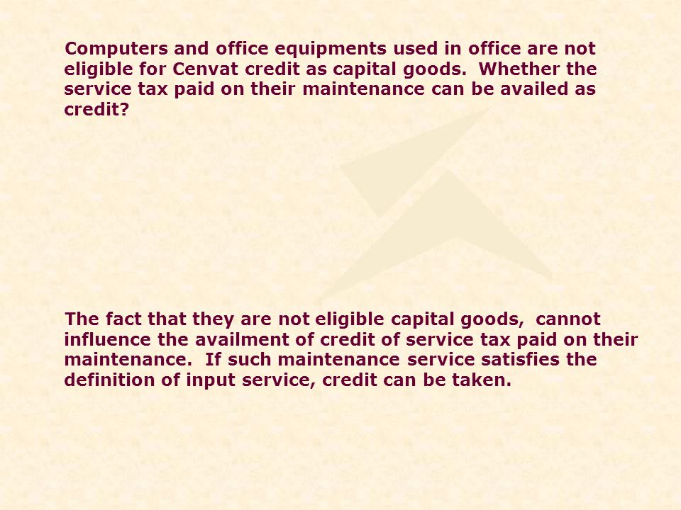 Computers and office equipments used in office are not eligible for Cenvat credit as capital goods.