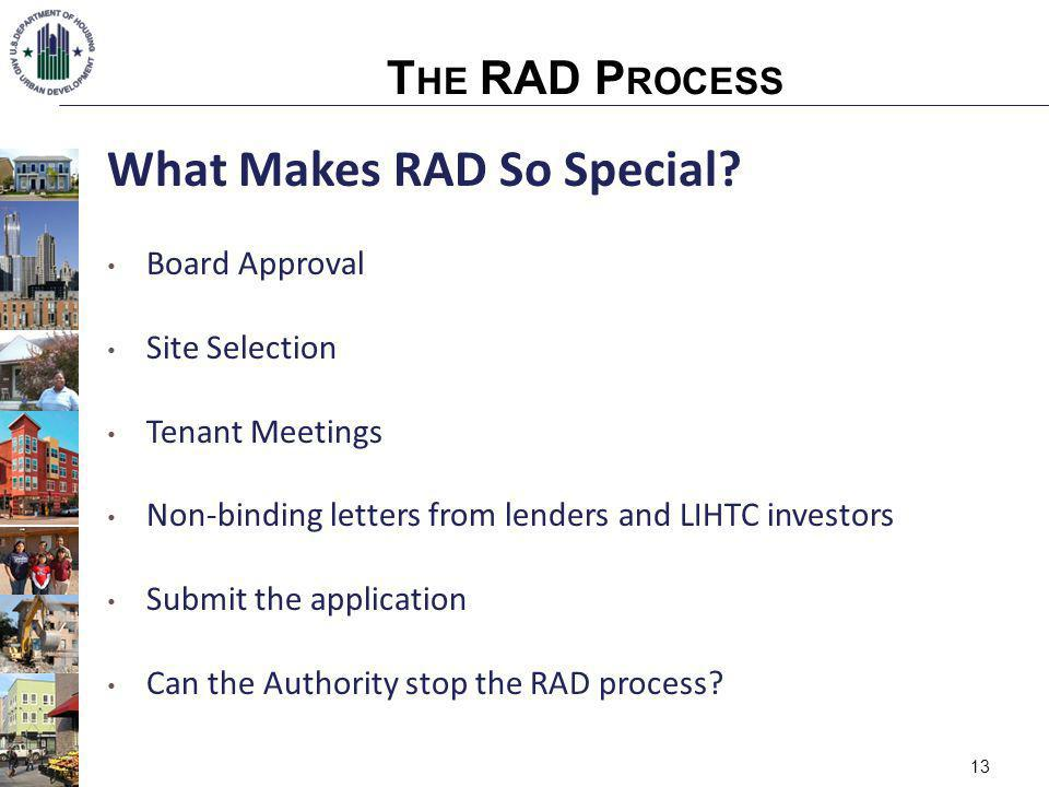 13 What Makes RAD So Special? Board Approval Site Selection Tenant Meetings Non-binding letters from lenders and LIHTC investors Submit the applicatio