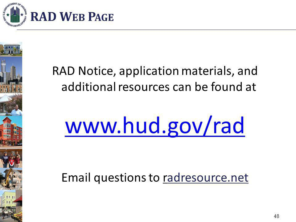 RAD Notice, application materials, and additional resources can be found at www.hud.gov/rad Email questions to radresource.net RAD W EB P AGE 48
