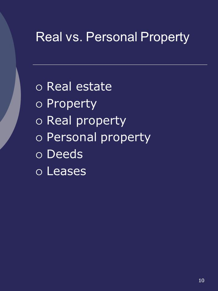 10 Real vs. Personal Property Real estate Property Real property Personal property Deeds Leases