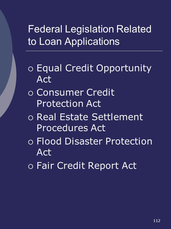 112 Federal Legislation Related to Loan Applications Equal Credit Opportunity Act Consumer Credit Protection Act Real Estate Settlement Procedures Act