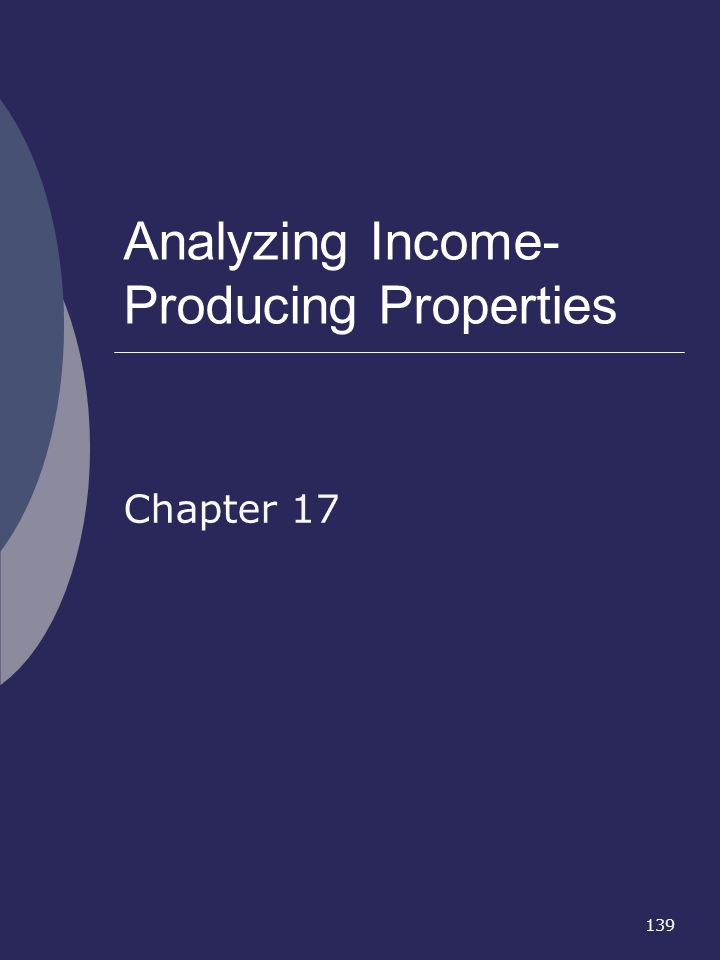 139 Analyzing Income- Producing Properties Chapter 17