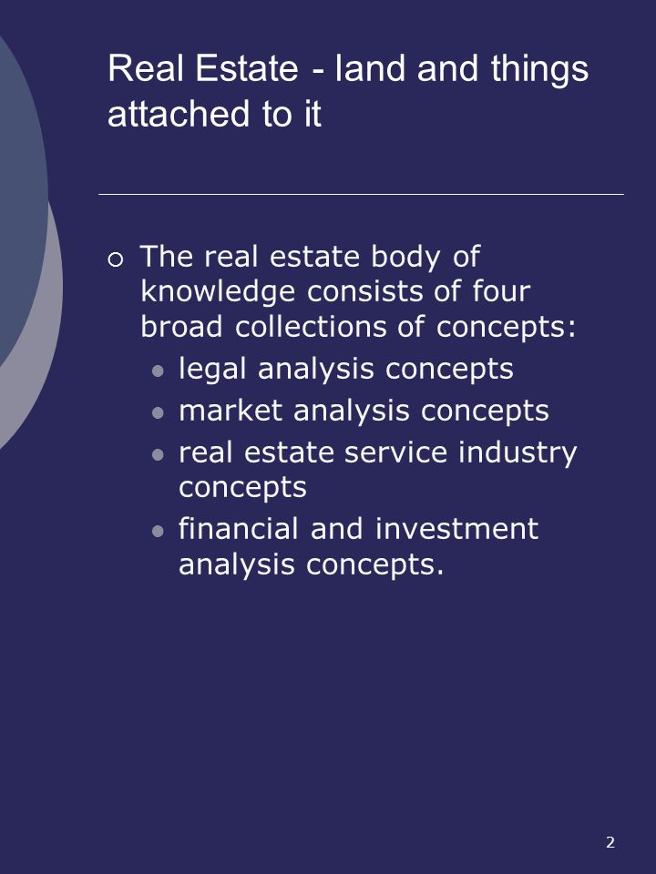 2 The real estate body of knowledge consists of four broad collections of concepts: legal analysis concepts market analysis concepts real estate servi