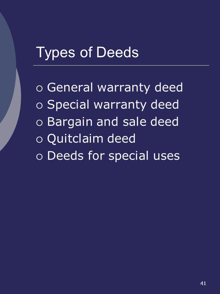 41 Types of Deeds General warranty deed Special warranty deed Bargain and sale deed Quitclaim deed Deeds for special uses