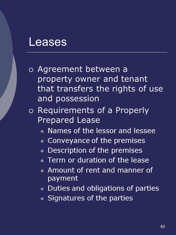 42 Leases Agreement between a property owner and tenant that transfers the rights of use and possession Requirements of a Properly Prepared Lease Name