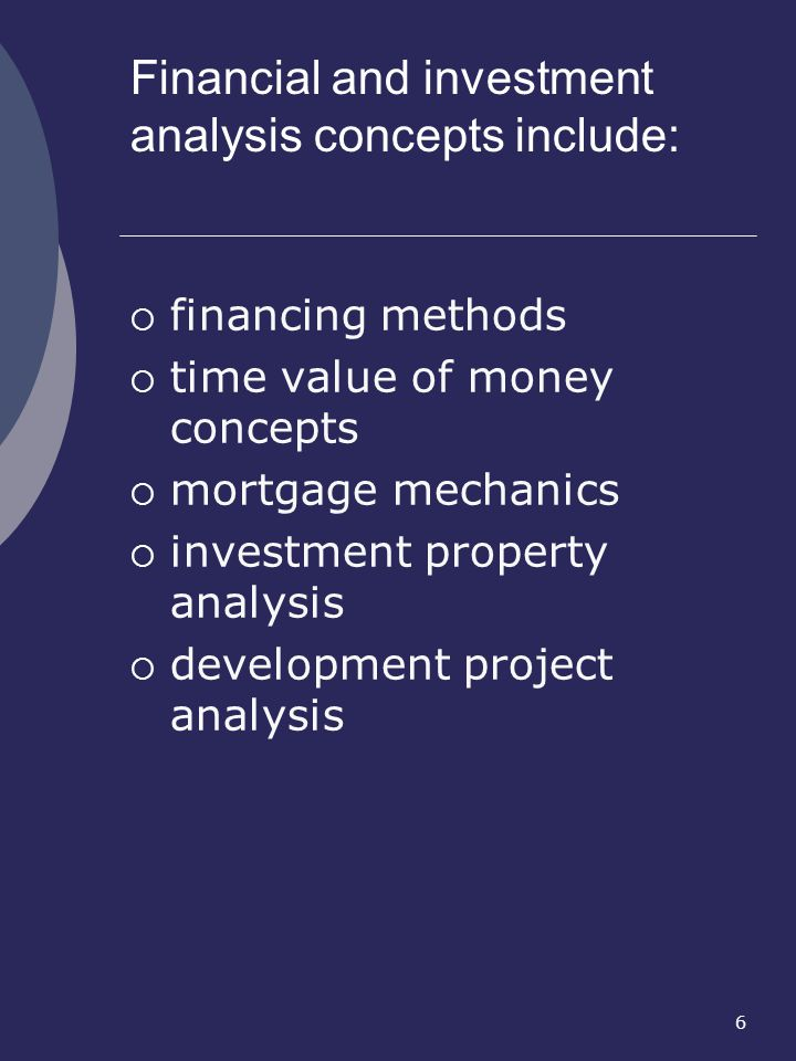 6 financing methods time value of money concepts mortgage mechanics investment property analysis development project analysis Financial and investment