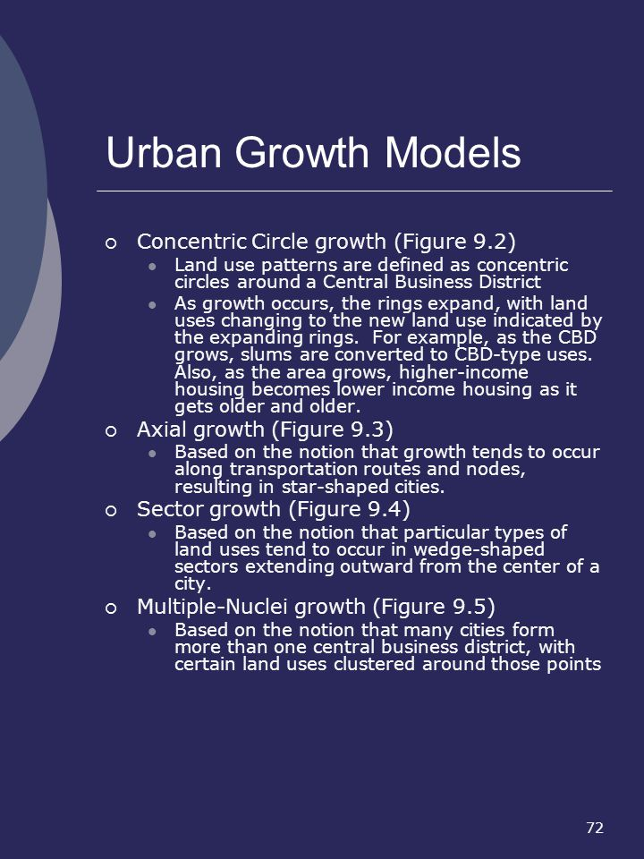 72 Urban Growth Models Concentric Circle growth (Figure 9.2) Land use patterns are defined as concentric circles around a Central Business District As