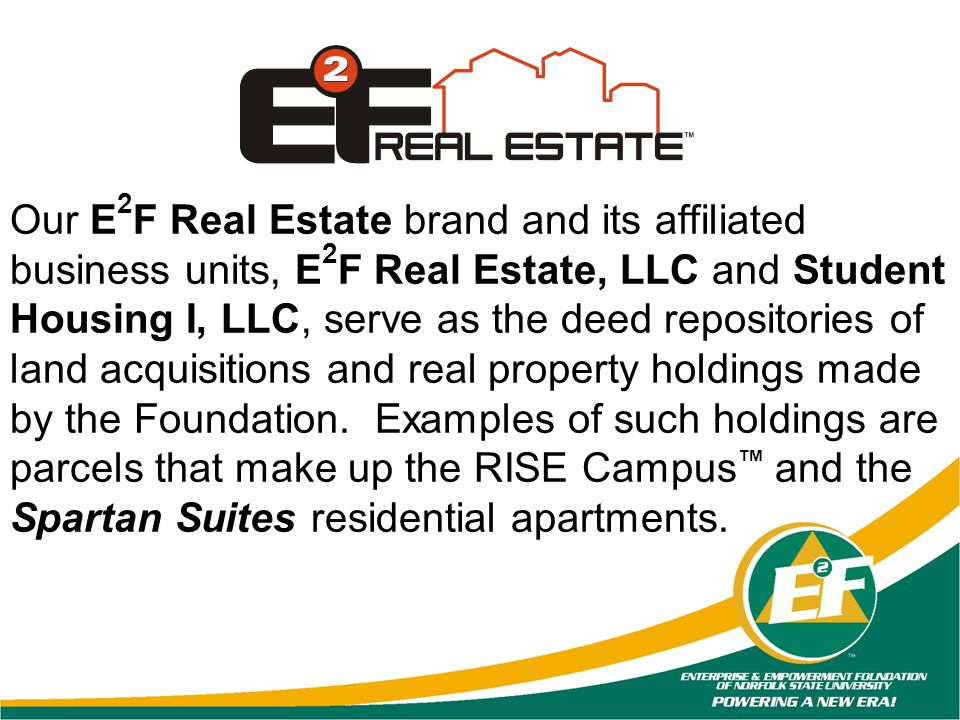Our E 2 F Real Estate brand and its affiliated business units, E 2 F Real Estate, LLC and Student Housing I, LLC, serve as the deed repositories of la
