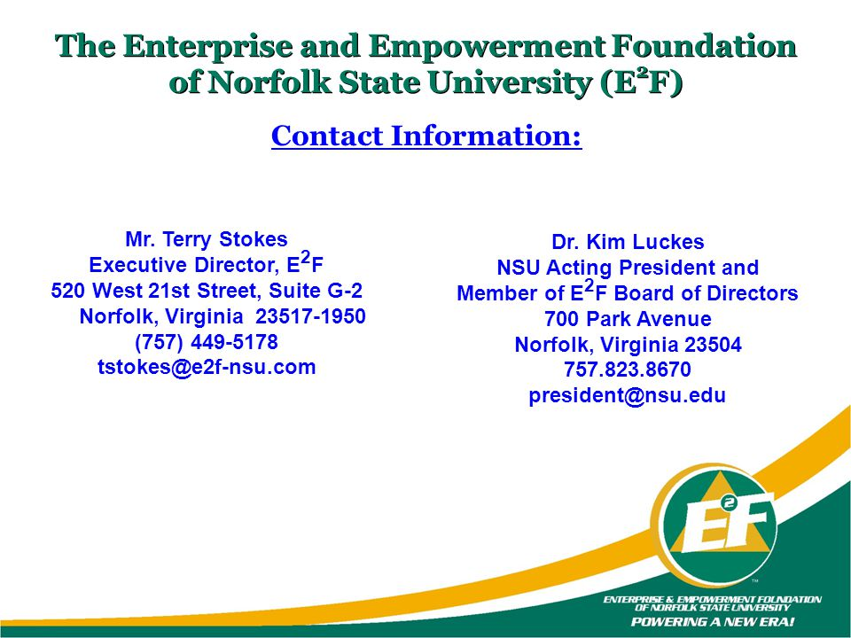 Contact Information: The Enterprise and Empowerment Foundation of Norfolk State University (E 2 F) Dr. Kim Luckes NSU Acting President and Member of E