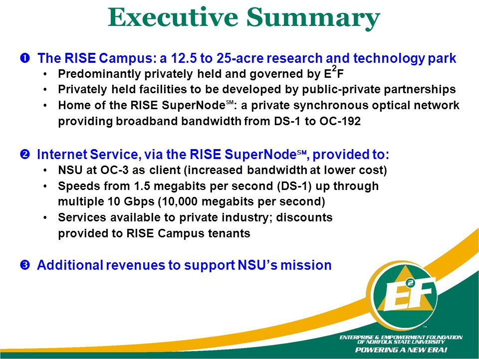 Executive Summary The RISE Campus: a 12.5 to 25-acre research and technology park Predominantly privately held and governed by E 2 F Privately held fa