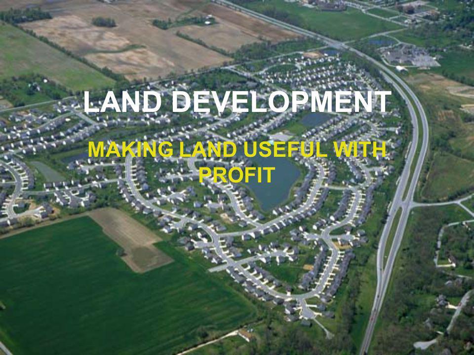 LAND DEVELOPMENT MAKING LAND USEFUL WITH PROFIT