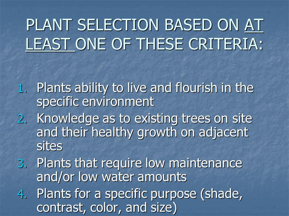 PLANT SELECTION BASED ON AT LEAST ONE OF THESE CRITERIA: 1. Plants ability to live and flourish in the specific environment 2. Knowledge as to existin