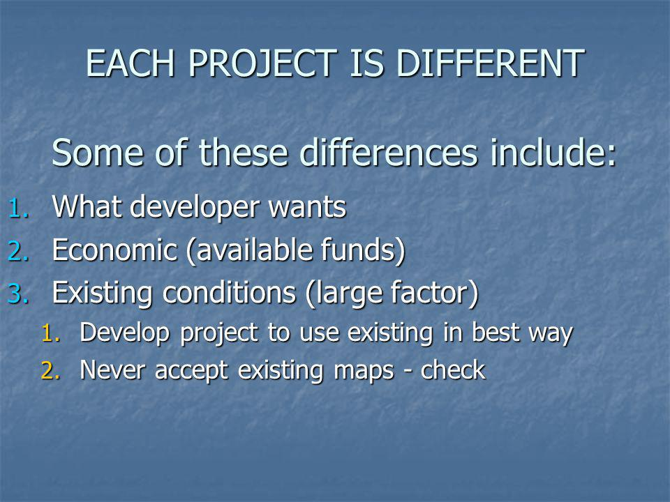 EACH PROJECT IS DIFFERENT Some of these differences include: 1.