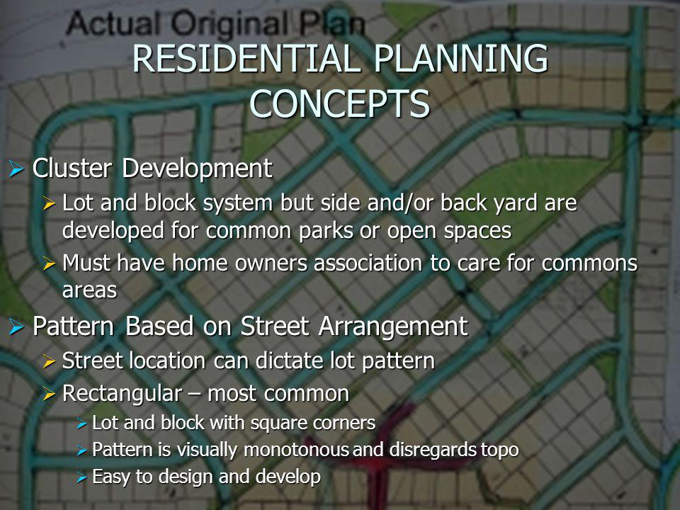 RESIDENTIAL PLANNING CONCEPTS Cluster Development Cluster Development Lot and block system but side and/or back yard are developed for common parks or
