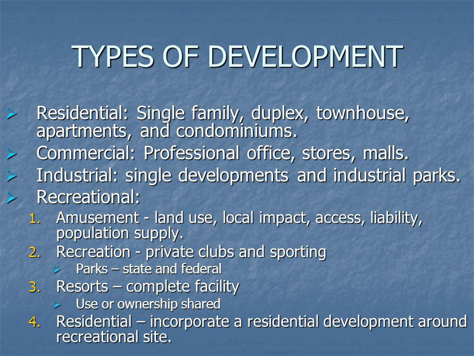 TYPES OF DEVELOPMENT Residential: Single family, duplex, townhouse, apartments, and condominiums. Residential: Single family, duplex, townhouse, apart