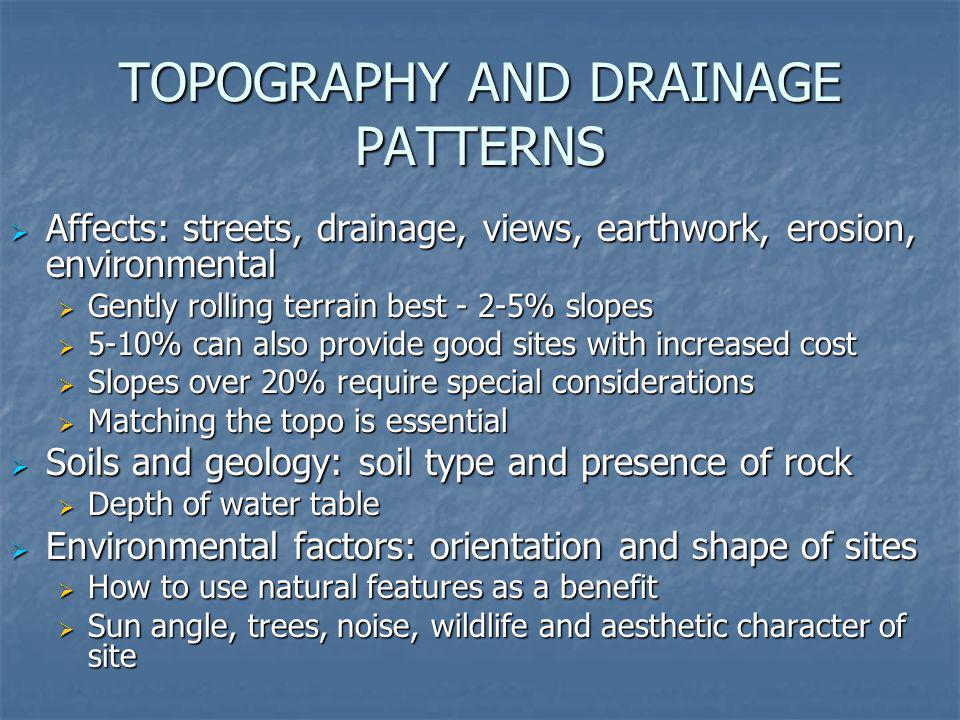 TOPOGRAPHY AND DRAINAGE PATTERNS Affects: streets, drainage, views, earthwork, erosion, environmental Affects: streets, drainage, views, earthwork, er