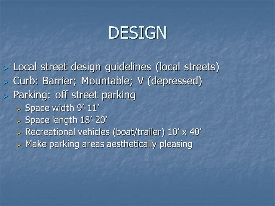 DESIGN Local street design guidelines (local streets) Local street design guidelines (local streets) Curb: Barrier; Mountable; V (depressed) Curb: Bar