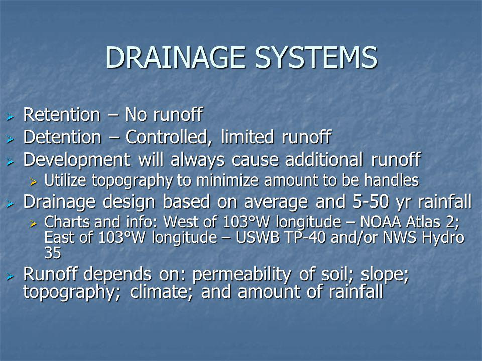 DRAINAGE SYSTEMS Retention – No runoff Retention – No runoff Detention – Controlled, limited runoff Detention – Controlled, limited runoff Development