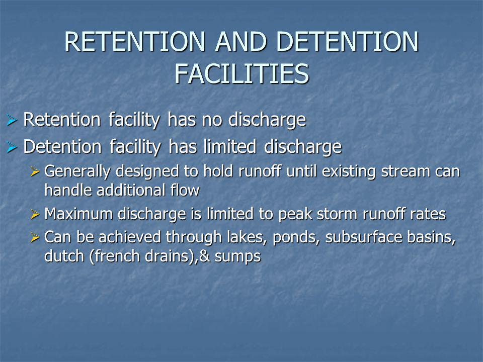 RETENTION AND DETENTION FACILITIES Retention facility has no discharge Retention facility has no discharge Detention facility has limited discharge De