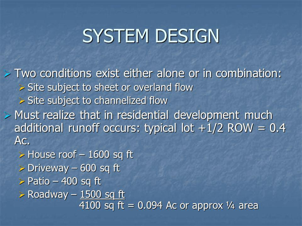 SYSTEM DESIGN Two conditions exist either alone or in combination: Two conditions exist either alone or in combination: Site subject to sheet or overl