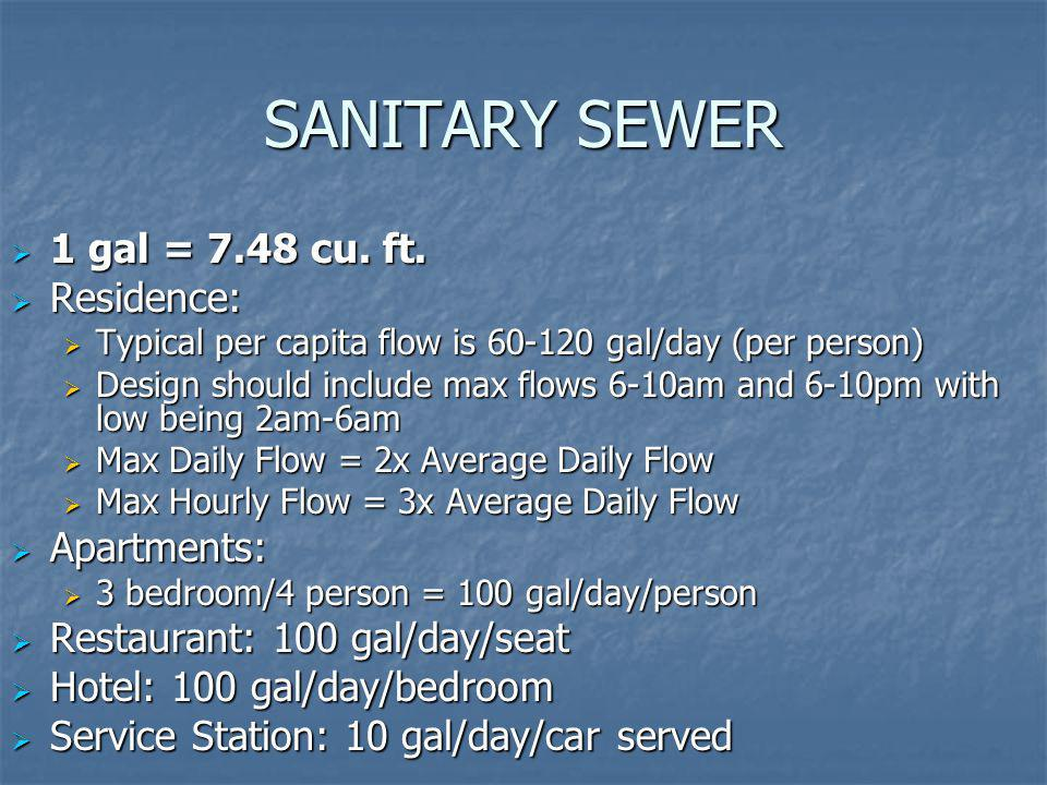 SANITARY SEWER 1 gal = 7.48 cu. ft. 1 gal = 7.48 cu. ft. Residence: Residence: Typical per capita flow is 60-120 gal/day (per person) Typical per capi