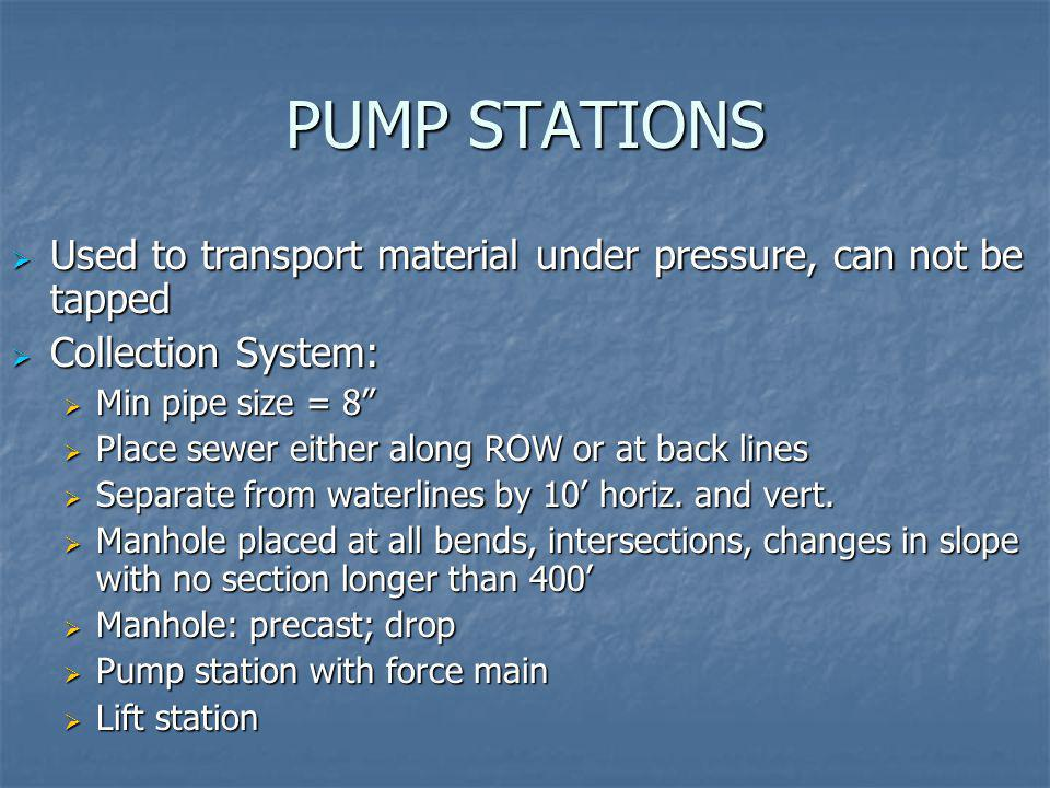 PUMP STATIONS Used to transport material under pressure, can not be tapped Used to transport material under pressure, can not be tapped Collection Sys