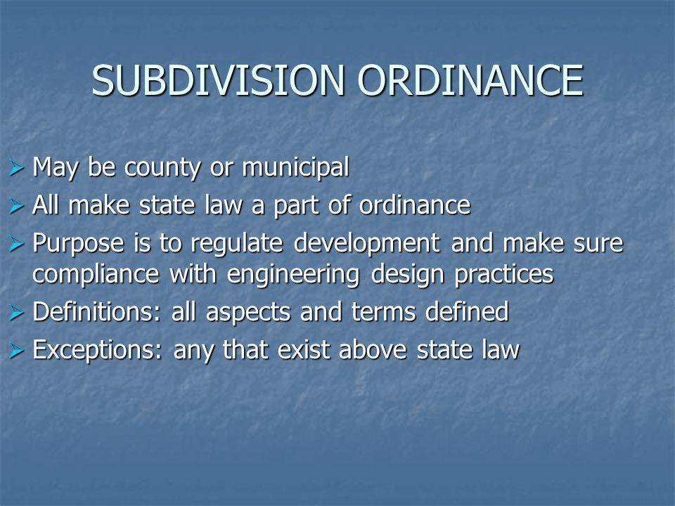 SUBDIVISION ORDINANCE May be county or municipal May be county or municipal All make state law a part of ordinance All make state law a part of ordina