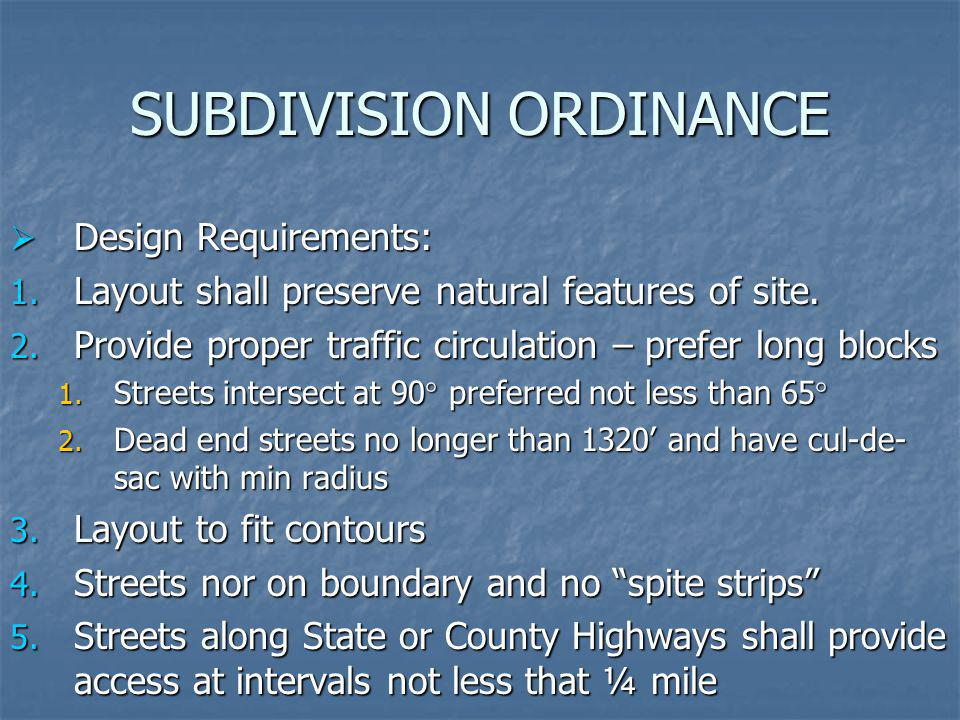 SUBDIVISION ORDINANCE Design Requirements: Design Requirements: 1. Layout shall preserve natural features of site. 2. Provide proper traffic circulati