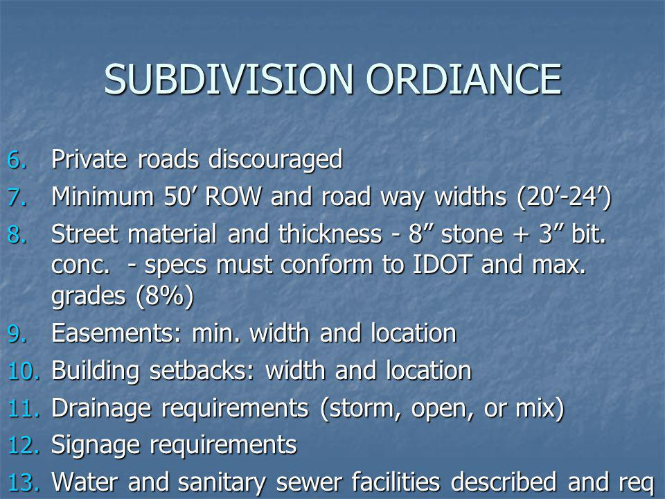 SUBDIVISION ORDIANCE 6. Private roads discouraged 7. Minimum 50 ROW and road way widths (20-24) 8. Street material and thickness - 8 stone + 3 bit. co