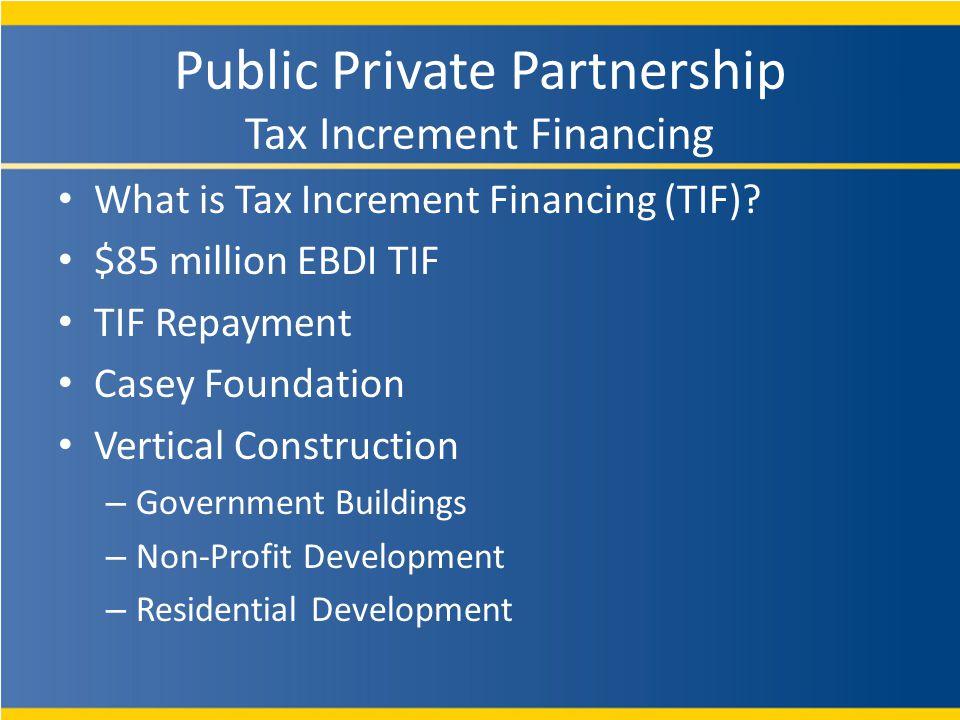 Public Private Partnership Tax Increment Financing What is Tax Increment Financing (TIF).