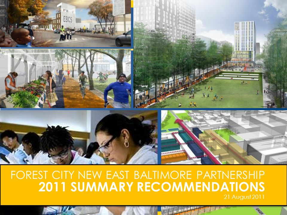 2011 SUMMARY RECOMMENDATIONS FOREST CITY NEW EAST BALTIMORE PARTNERSHIP 21 August 2011