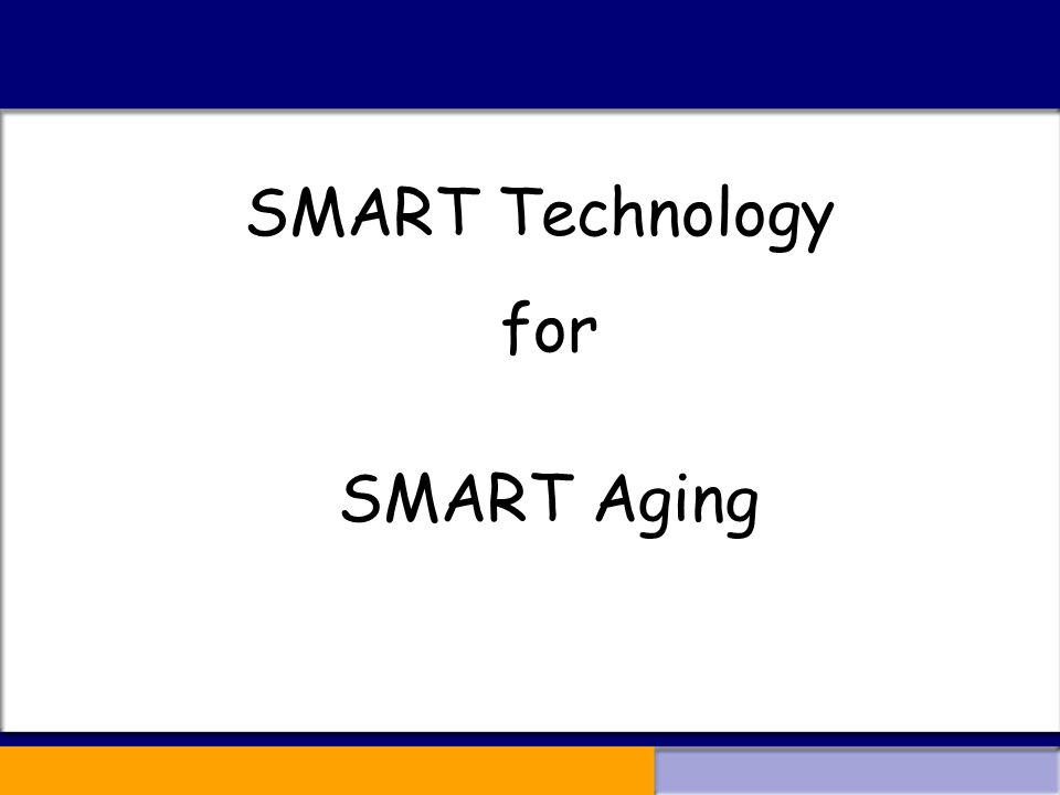SMART Technology for SMART Aging