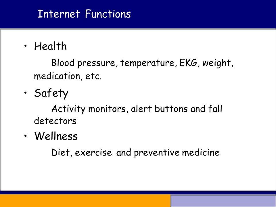 Internet Functions Health Blood pressure, temperature, EKG, weight, medication, etc.