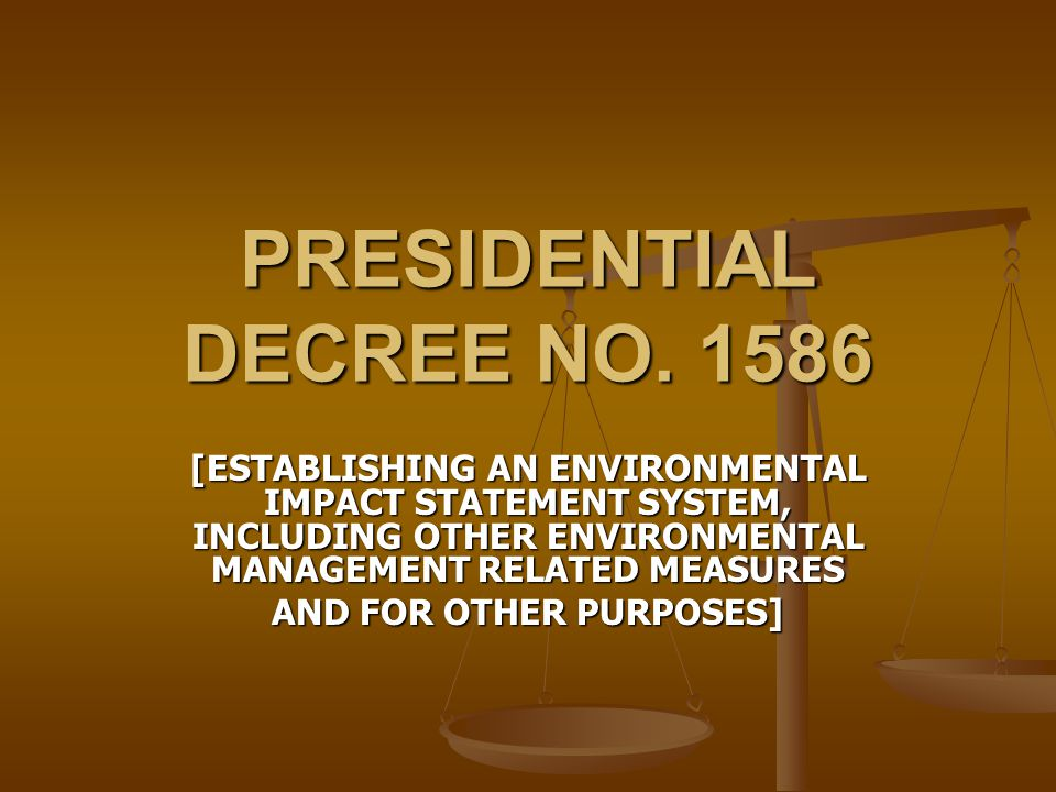 PRESIDENTIAL DECREE NO. 1586 [ESTABLISHING AN ENVIRONMENTAL IMPACT STATEMENT SYSTEM, INCLUDING OTHER ENVIRONMENTAL MANAGEMENT RELATED MEASURES AND FOR