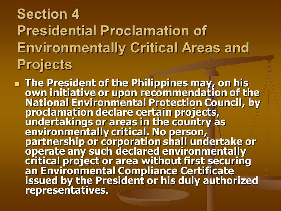 Section 4 Presidential Proclamation of Environmentally Critical Areas and Projects The President of the Philippines may, on his own initiative or upon