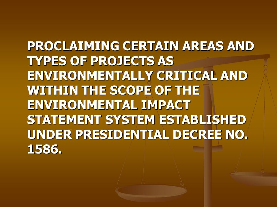 PROCLAIMING CERTAIN AREAS AND TYPES OF PROJECTS AS ENVIRONMENTALLY CRITICAL AND WITHIN THE SCOPE OF THE ENVIRONMENTAL IMPACT STATEMENT SYSTEM ESTABLIS
