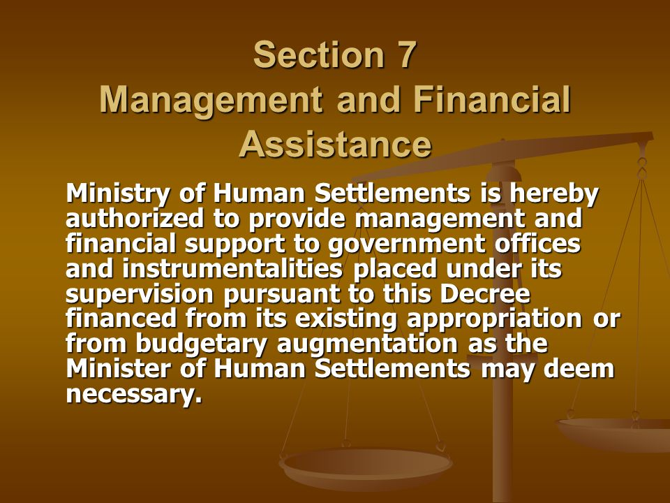 Section 7 Management and Financial Assistance Ministry of Human Settlements is hereby authorized to provide management and financial support to govern