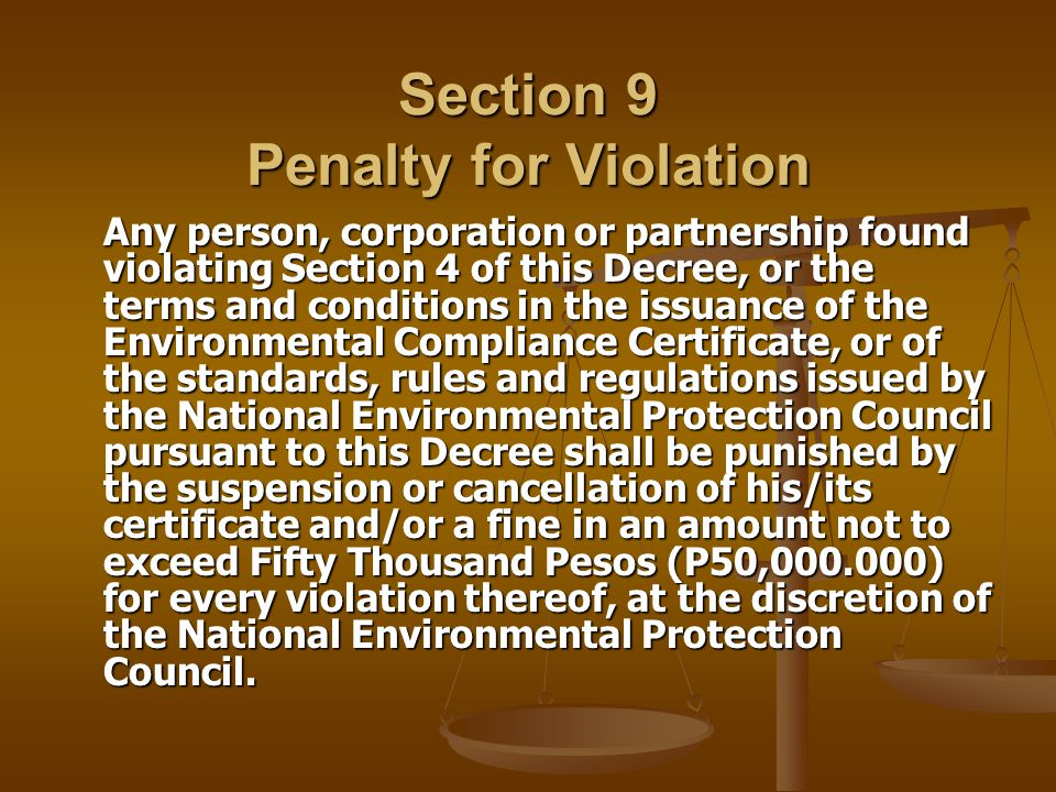 Section 9 Penalty for Violation Any person, corporation or partnership found violating Section 4 of this Decree, or the terms and conditions in the is