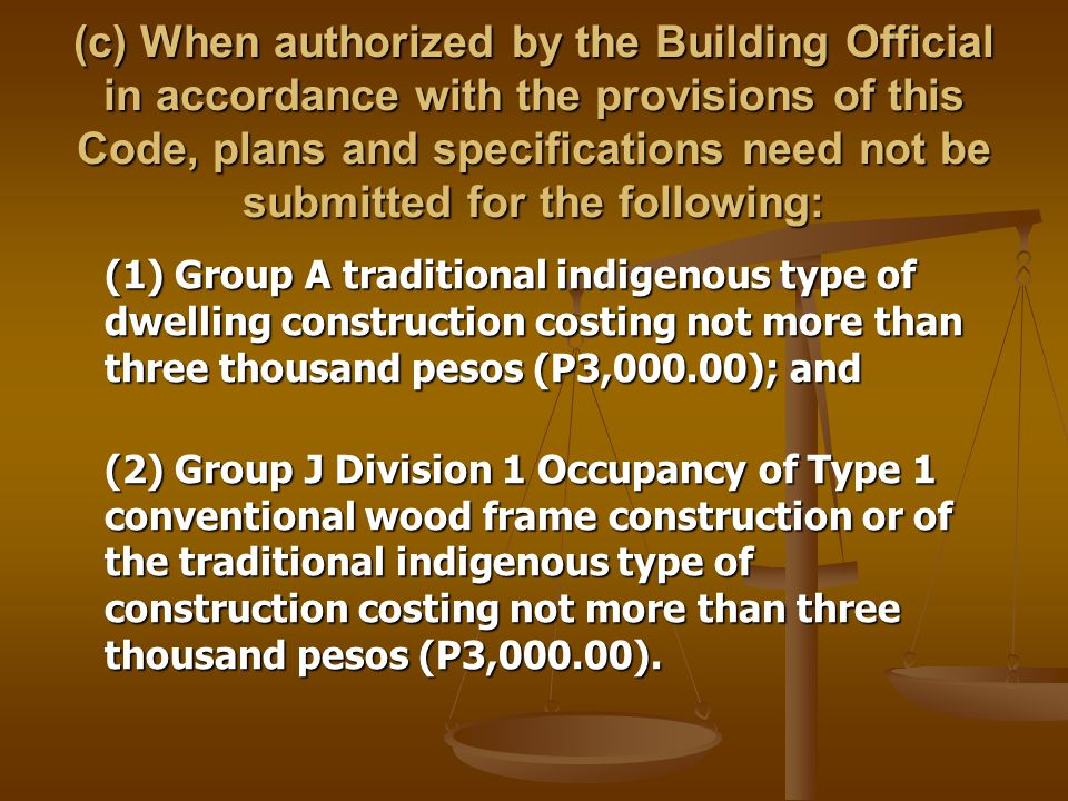 (c) When authorized by the Building Official in accordance with the provisions of this Code, plans and specifications need not be submitted for the fo