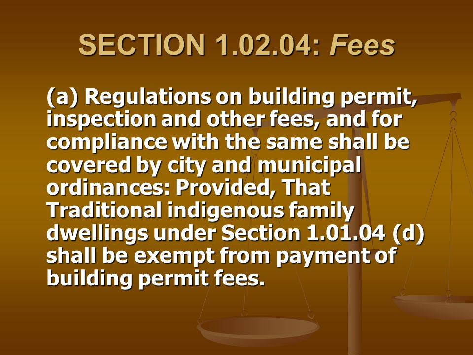 SECTION 1.02.04: Fees (a) Regulations on building permit, inspection and other fees, and for compliance with the same shall be covered by city and mun