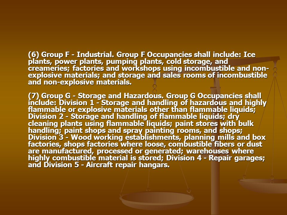 (6) Group F - Industrial. Group F Occupancies shall include: Ice plants, power plants, pumping plants, cold storage, and creameries; factories and wor