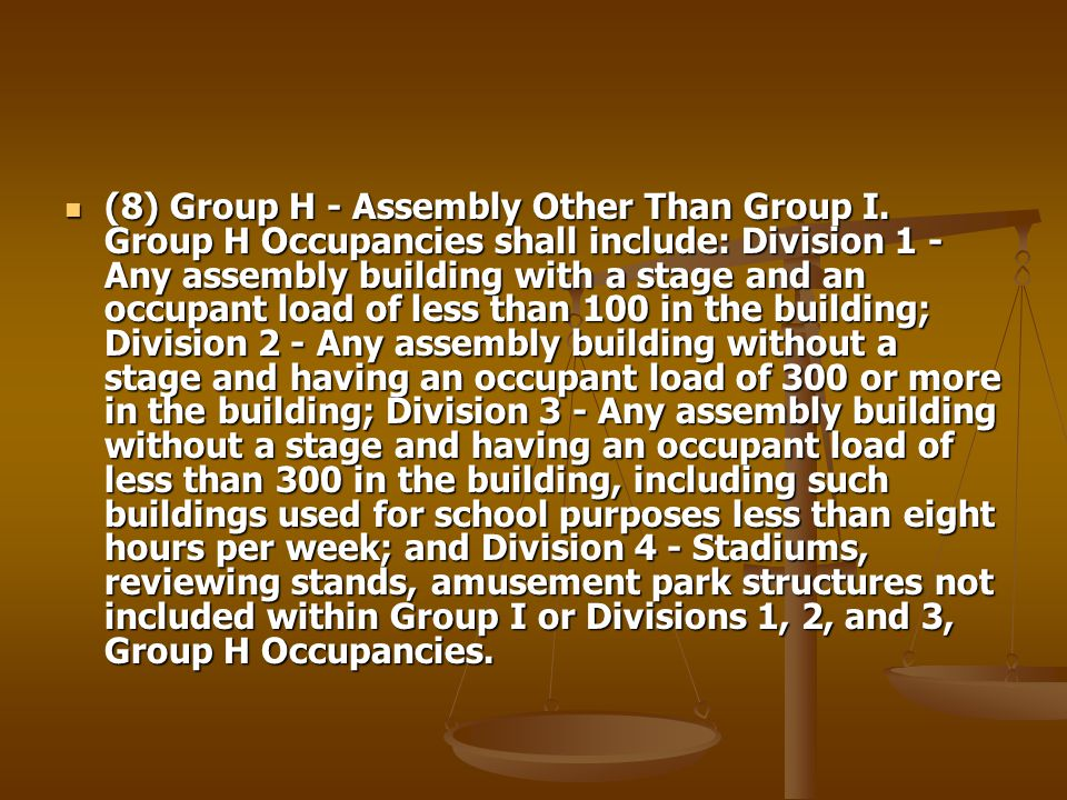 (8) Group H - Assembly Other Than Group I. Group H Occupancies shall include: Division 1 - Any assembly building with a stage and an occupant load of
