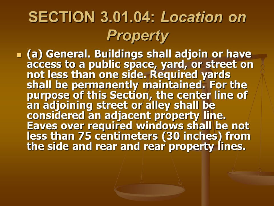 SECTION 3.01.04: Location on Property (a) General. Buildings shall adjoin or have access to a public space, yard, or street on not less than one side.