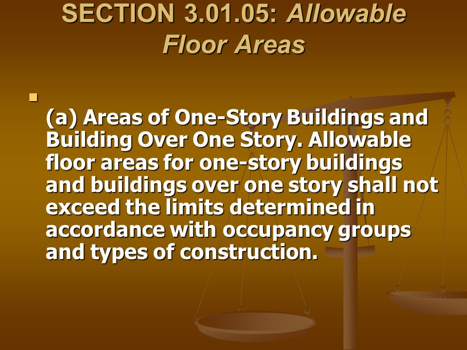 SECTION 3.01.05: Allowable Floor Areas (a) Areas of One-Story Buildings and Building Over One Story. Allowable floor areas for one-story buildings and