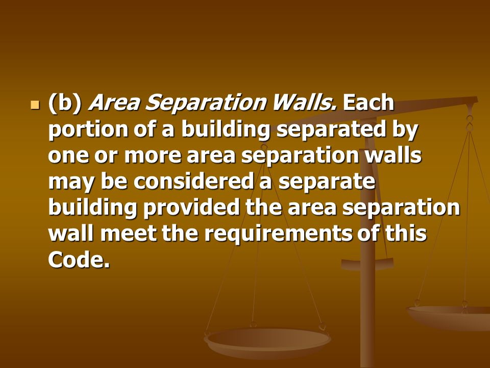 (b) Area Separation Walls. Each portion of a building separated by one or more area separation walls may be considered a separate building provided th