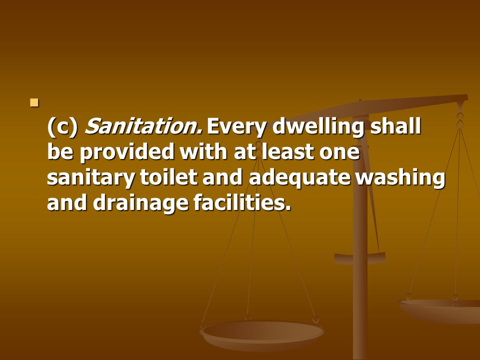 (c) Sanitation. Every dwelling shall be provided with at least one sanitary toilet and adequate washing and drainage facilities. (c) Sanitation. Every