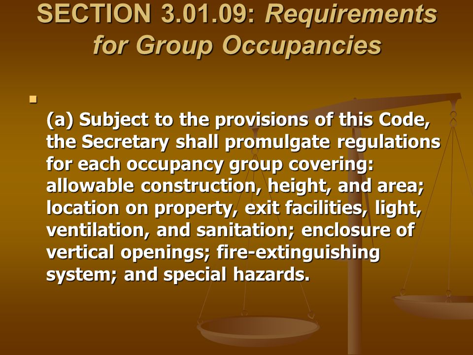 SECTION 3.01.09: Requirements for Group Occupancies (a) Subject to the provisions of this Code, the Secretary shall promulgate regulations for each oc