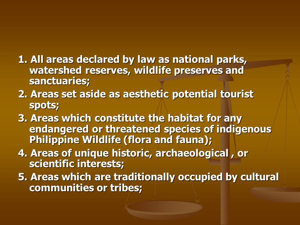 1. All areas declared by law as national parks, watershed reserves, wildlife preserves and sanctuaries; 2. Areas set aside as aesthetic potential tour