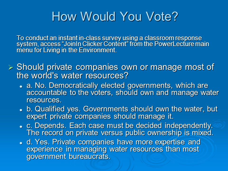 How Would You Vote? To conduct an instant in-class survey using a classroom response system, access JoinIn Clicker Content from the PowerLecture main