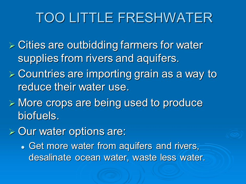 TOO LITTLE FRESHWATER Cities are outbidding farmers for water supplies from rivers and aquifers. Cities are outbidding farmers for water supplies from